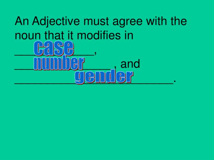 An Adjective must agree with the noun that it modifies in ____________,  _______________, and ________________________.