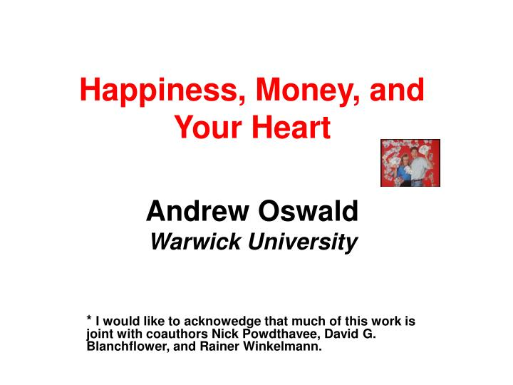 happiness money and your heart andrew oswald warwick university n.