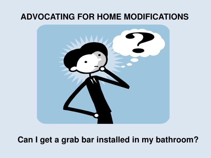 ADVOCATING FOR HOME MODIFICATIONS