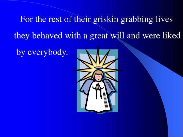 For the rest of their griskin grabbing lives