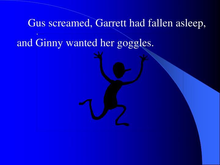 Gus screamed, Garrett had fallen asleep,