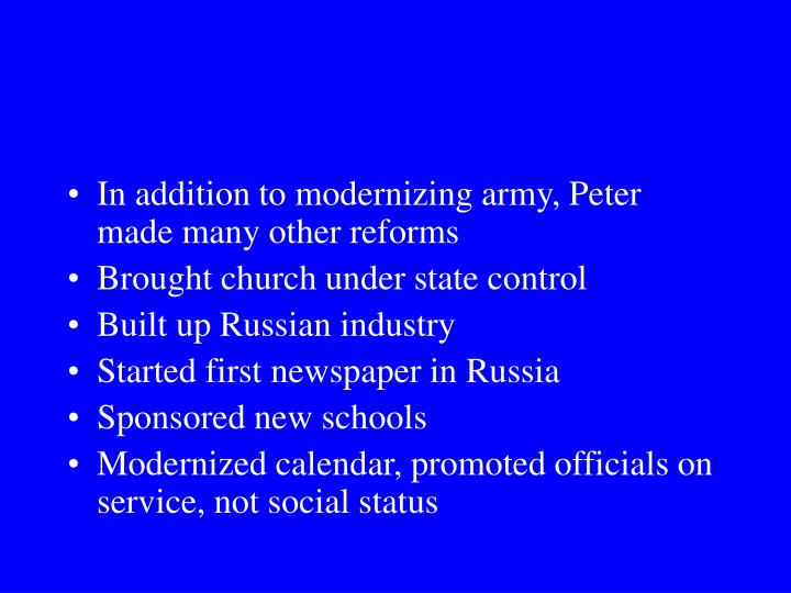 In addition to modernizing army, Peter made many other reforms