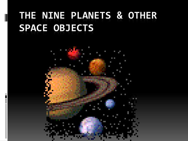The nine planets other space objects