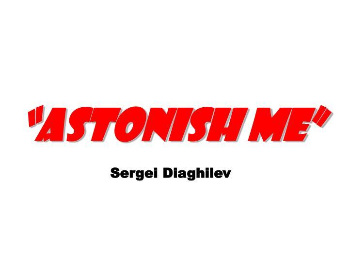 """astonish me"""