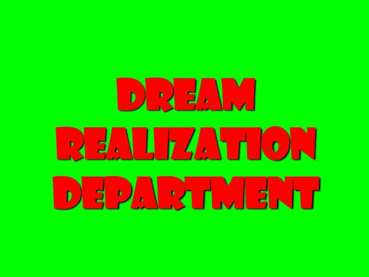 Dream Realization Department