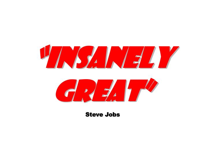 """""""Insanely great"""""""