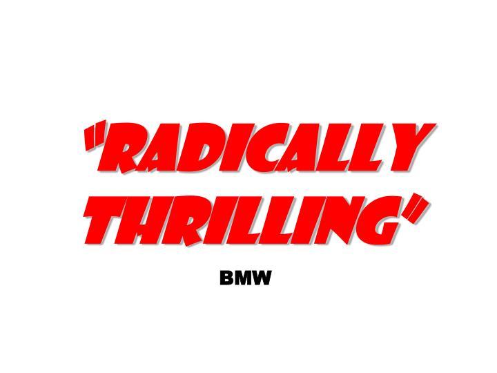 """""""Radically thrilling"""""""