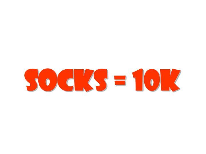 Socks = 10K