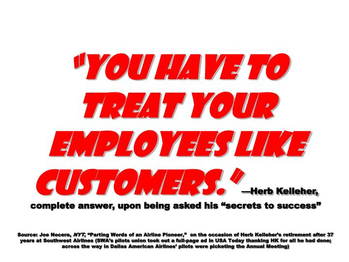"""""""You have to treat your employees like customers."""""""