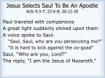 jesus selects saul to be an apostle acts 9 3 7 22 6 8 26 12 18