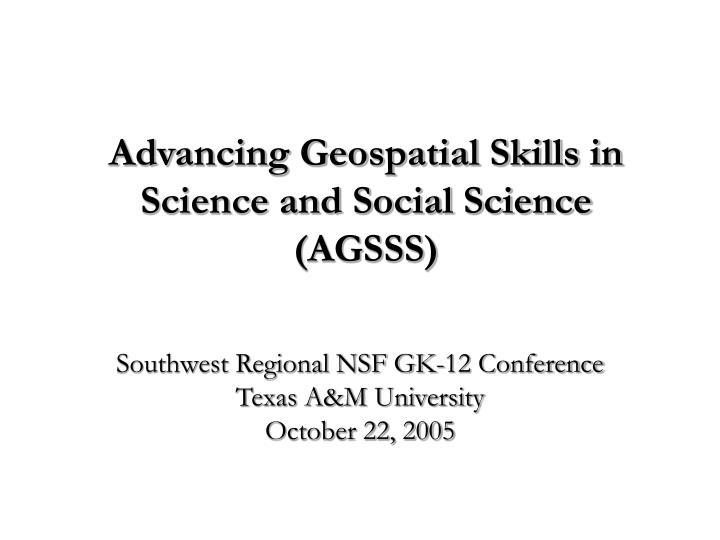 advancing geospatial skills in science and social science agsss n.