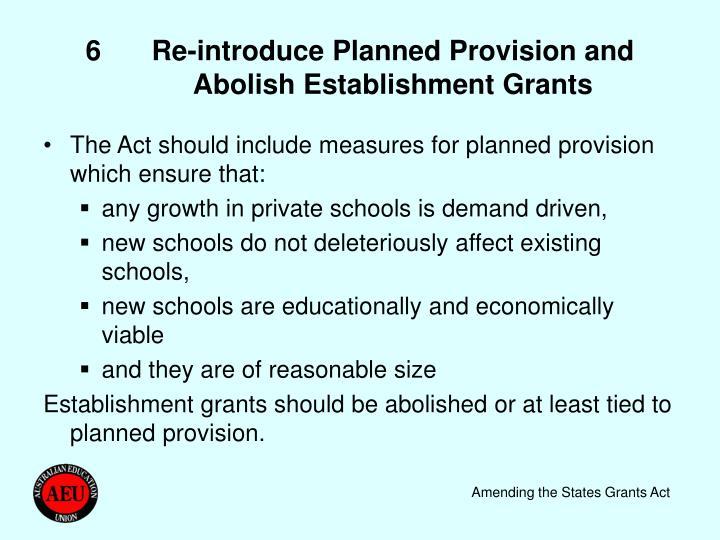 6Re-introduce Planned Provision and Abolish Establishment Grants