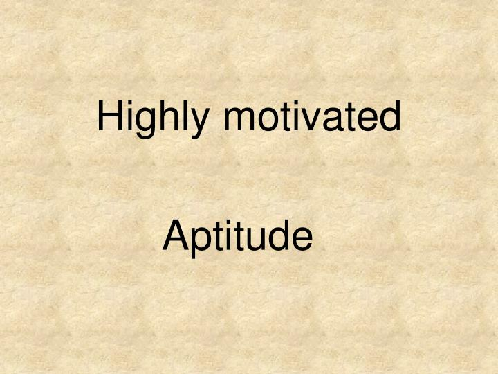 Highly motivated