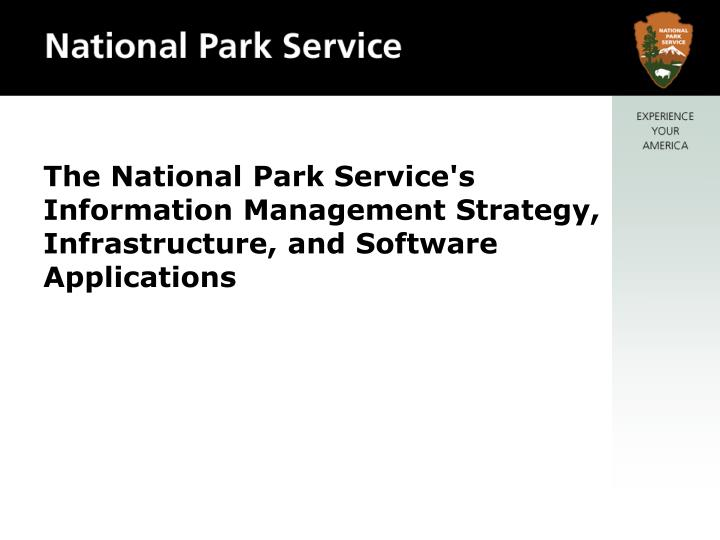 The National Park Service's Information Management Strategy, Infrastructure, and Software Applicatio...