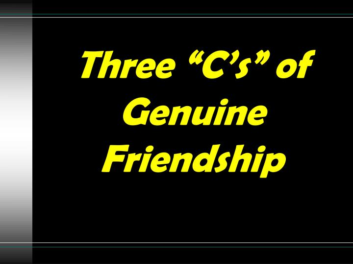 "Three ""C's"" of Genuine Friendship"