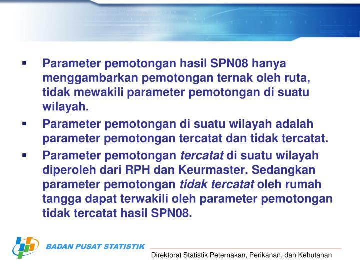 Parameter pemotongan hasil SPN08 hanya menggambarkan pemotongan ternak oleh ruta, tidak mewakili parameter pemotongan di suatu wilayah