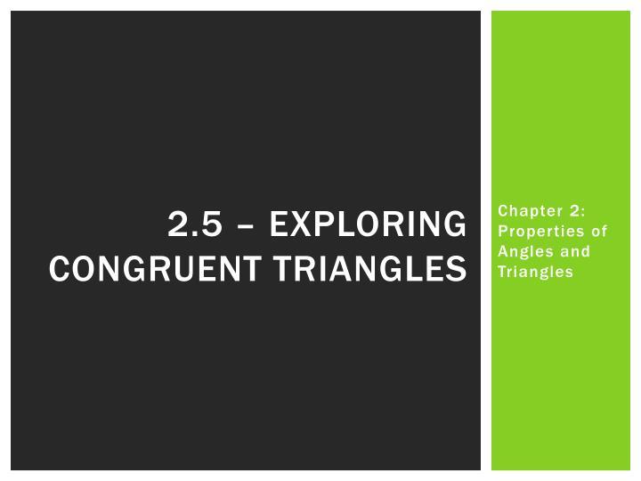 2.5 – Exploring congruent triangles