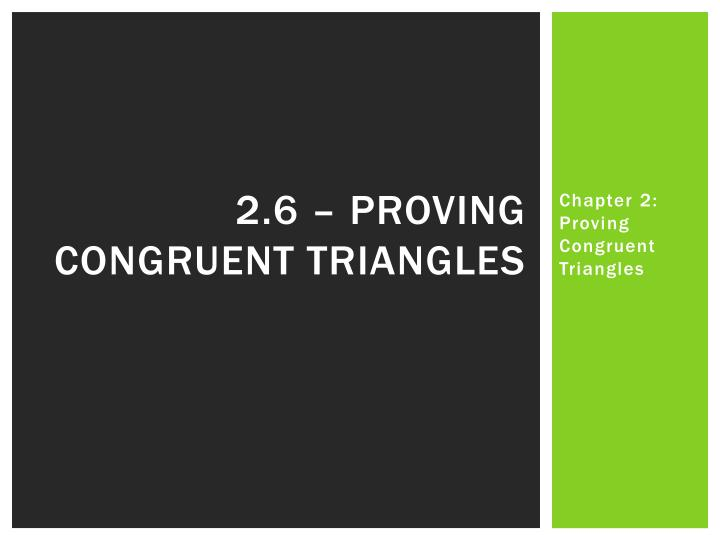 2.6 – Proving Congruent triangles