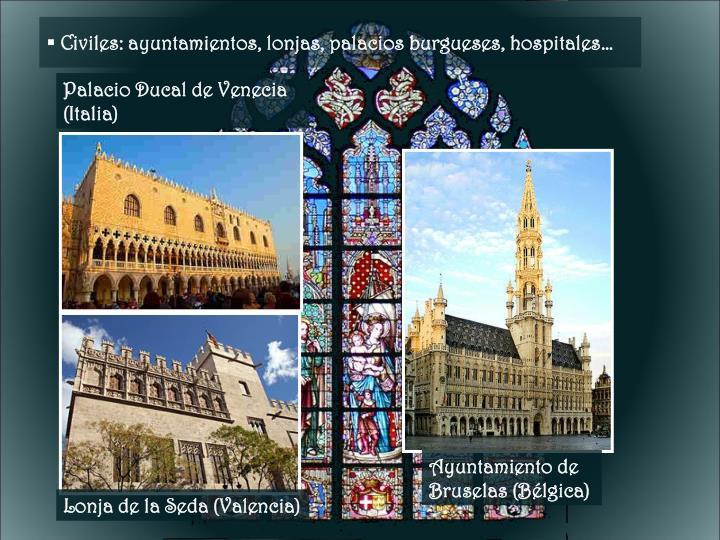 Civiles: ayuntamientos, lonjas, palacios burgueses, hospitales…