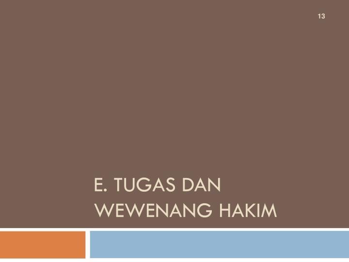 E. Tugas dan Wewenang Hakim