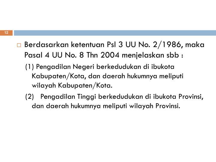 Berdasarkan ketentuan Psl 3 UU No. 2/1986, maka Pasal 4 UU No. 8 Thn 2004 menjelaskan sbb :