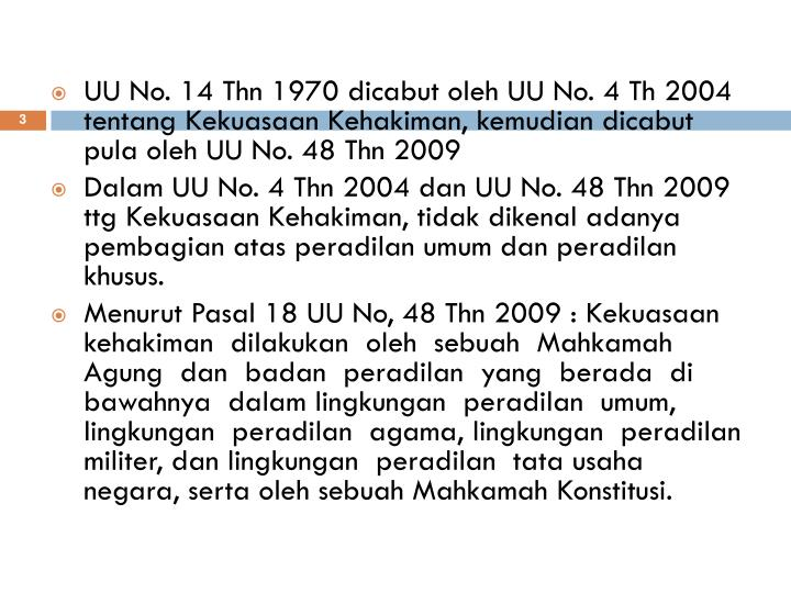UU No. 14 Thn 1970 dicabut oleh UU No. 4 Th 2004 tentang Kekuasaan Kehakiman, kemudian dicabut pula ...