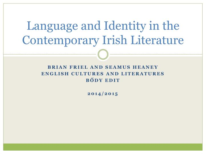the relationship between language culture and identity in brian friels literature exploration Shakespeare and the actor's voice: close reading of the live performance by flloyd kennedy flloydkennedy@gmailcom abstract the performance of shakespeare in australia has changed greatly in style and interpretation as cultural and social attitudes have shifted over the 250 years since european settlement.
