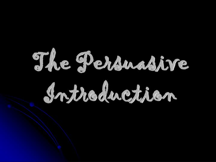 The persuasive introduction