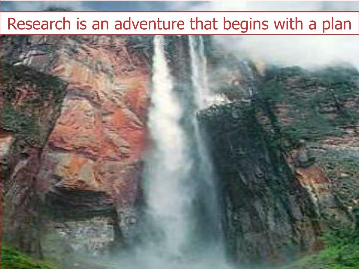 Research is an adventure that begins with a plan