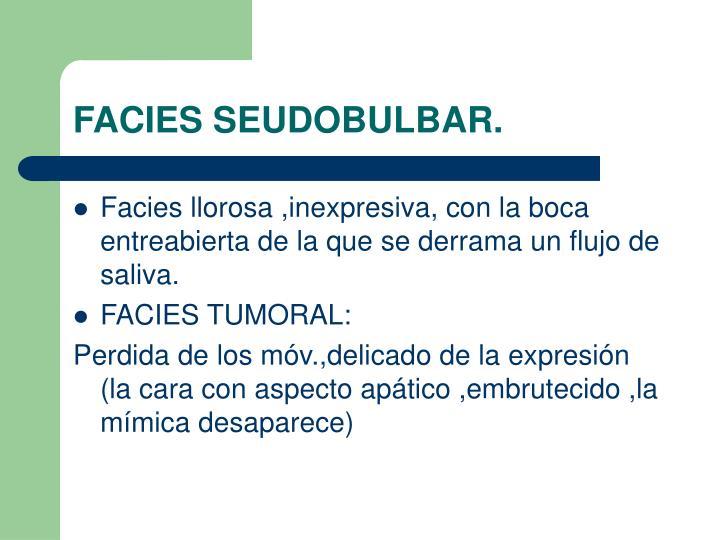 FACIES SEUDOBULBAR.