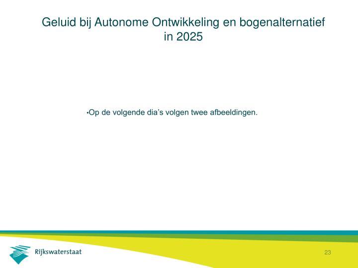 Geluid bij Autonome Ontwikkeling en bogenalternatief in 2025
