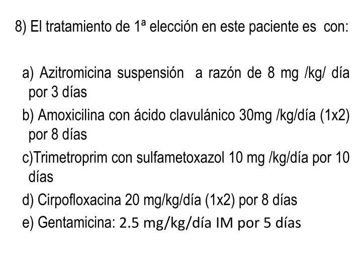 8) El tratamiento de 1ª elección en este paciente es  con:
