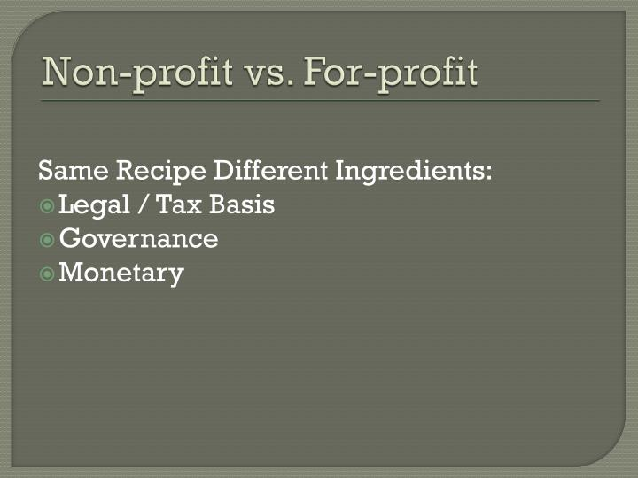 non profit vs for profit The main defen s e in not-for-profit vs non-profit is the manner in which the org a n i zations exists although the two terms are often used interchangeably, the distinction in not - for - profit vs  non - profit could be in its membership.