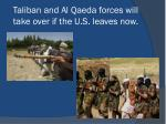 taliban and al qaeda forces will take over if the u s leaves now