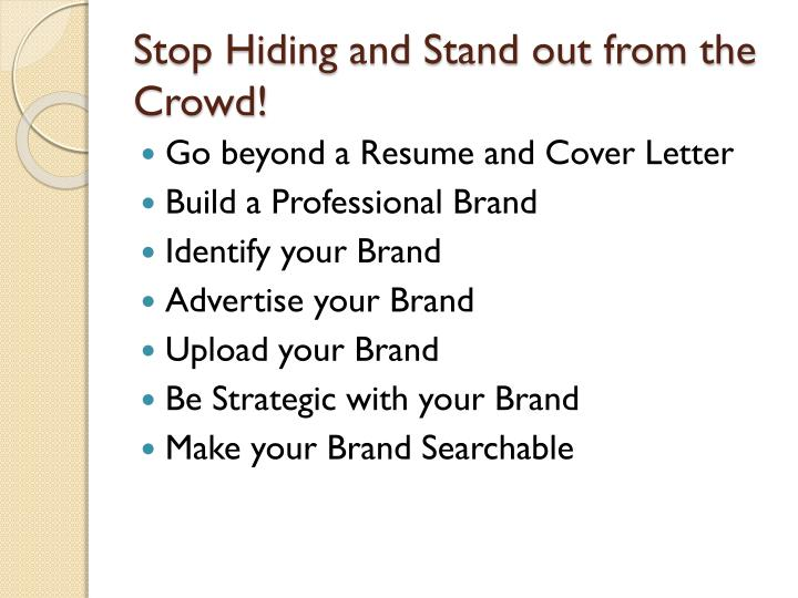 Stop Hiding and Stand out from the Crowd!