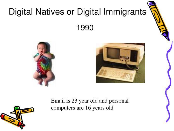 Digital Natives or Digital Immigrants