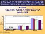 kansas goods producing industry breakout 2000 2004