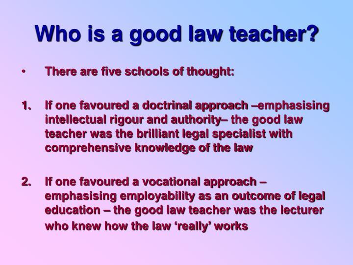Who is a good law teacher?