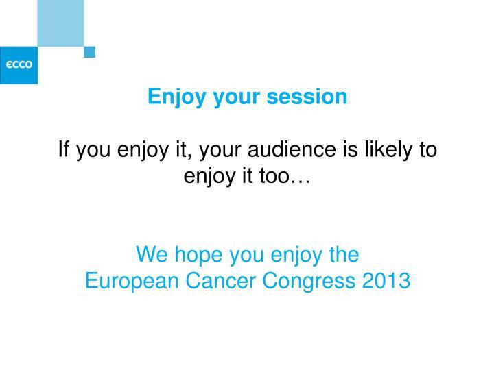 Enjoy your session