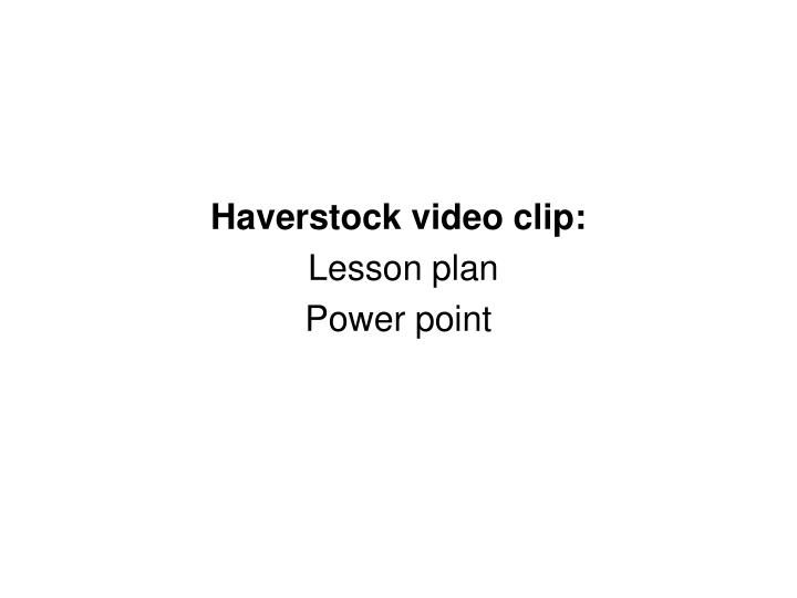 Haverstock video clip: