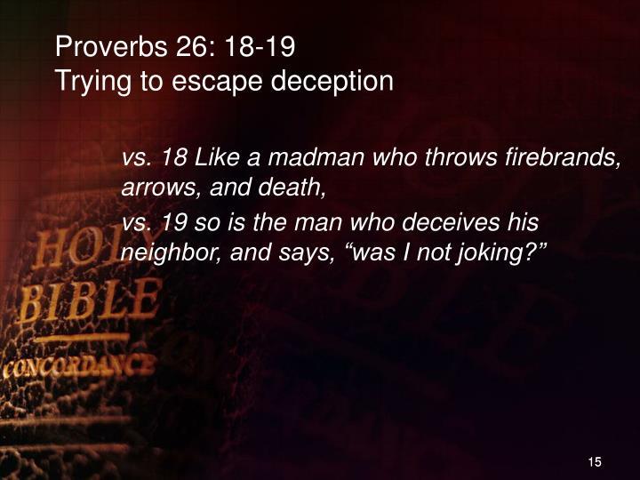 Proverbs 26: 18-19