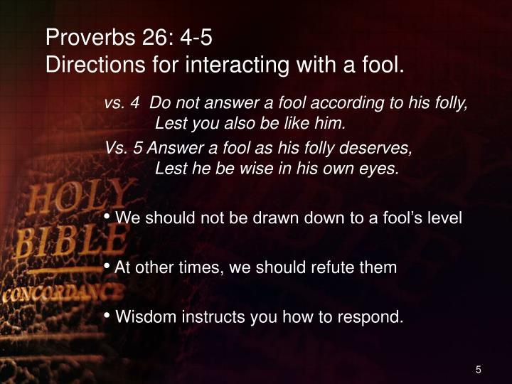 Proverbs 26: 4-5