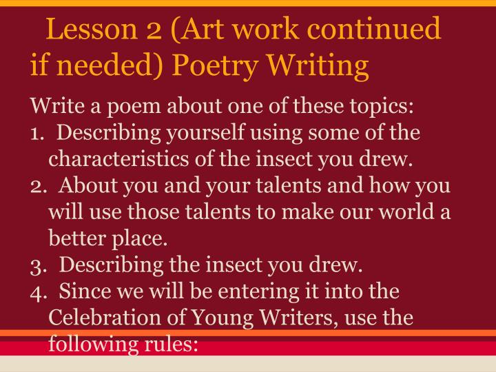 Lesson 2 (Art work continued if needed) Poetry Writing