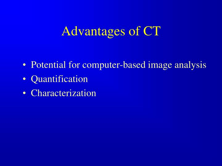Advantages of CT