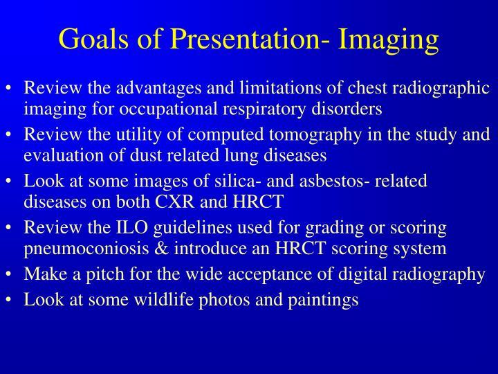 Goals of Presentation- Imaging