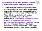 comments from sir bob burgess chair of the group proposing its implementation