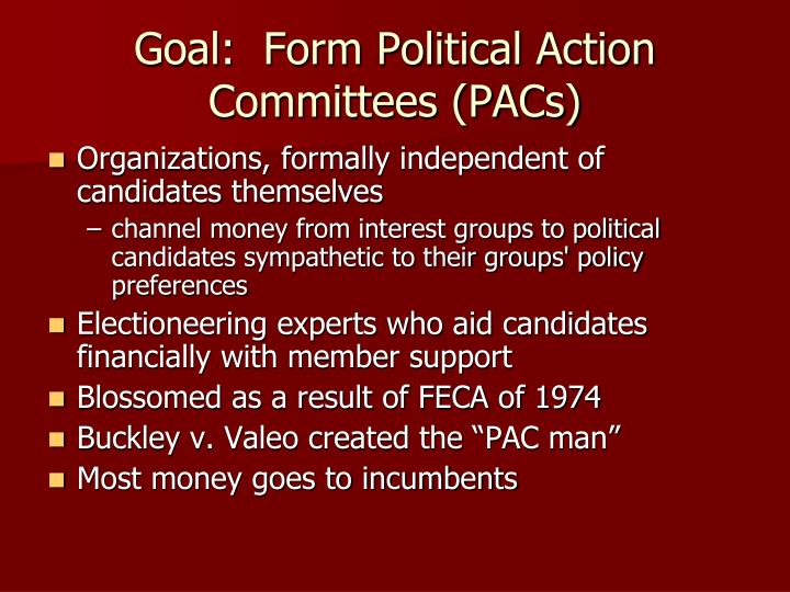 Goal:  Form Political Action Committees (PACs)