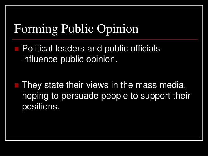 your awareness of how political news reporting influences public opinion Public opinion consists of the desires, wants, and thinking of the majority of the people it is the collective opinion of the people of a society or state on an issue or problem this concept came about through the process of urbanization and other political and social forces.
