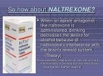 so how about naltrexone