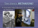 then there s methadone